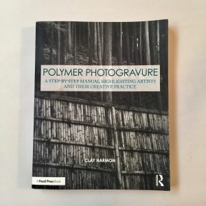 Polymer Photogravure: A Step-by-Step Manual by Clay Harmon